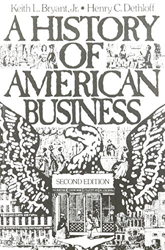 A History of American Business, 2nd Edition - Keith L. Bryant; Henry C. Dethloff