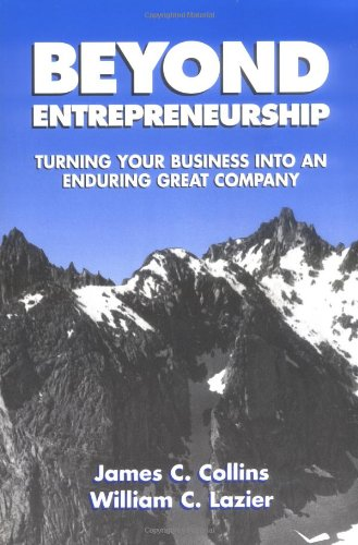 Beyond Entrepreneurship: Turning Your Business into an Enduring Great Company - James Collins, William C. Lazier