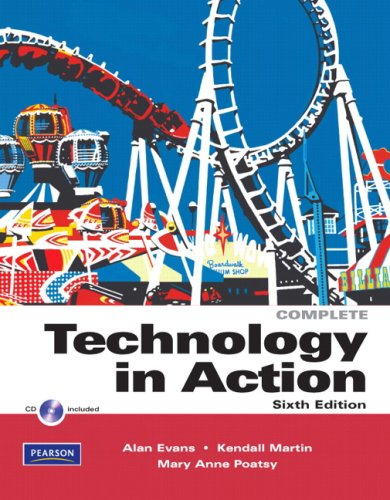Technology In Action, Complete (6th Edition) - Evans, Alan R., Poatsy, Mary Anne, Martin, Kendall