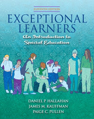 Exceptional Learners: Introduction to Special Education (with Cases for Reflection and Analysis and MyEducationLab) (11th Edition) - Daniel P. Hallahan; James M. Kauffman; Paige C. Pullen
