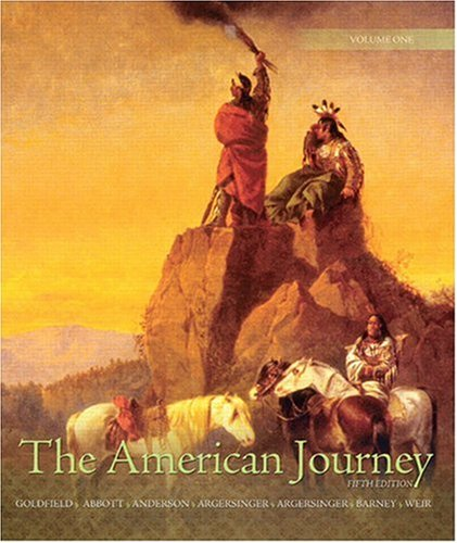 The American Journey: A History of the United States, Volume 1 (5th Edition) - David Goldfield; Carl E Abbott; Virginia DeJohn Anderson; Jo Ann E Argersinger; Peter H. Argersinger; William