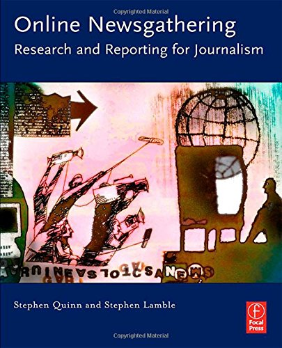 Online Newsgathering: Research and Reporting for Journalism - Stephen Quinn; Stephen Lamble