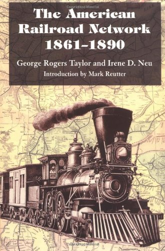 The American Railroad Network, 1861-1890 - George Rogers Taylor; Irene D. Neu