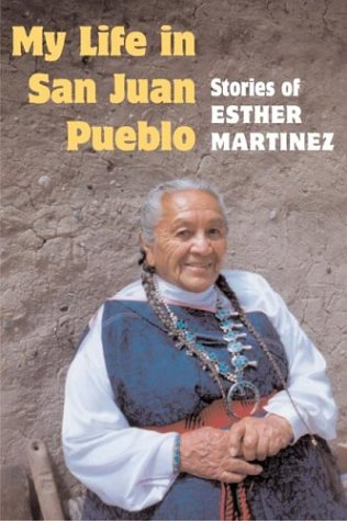 My Life in San Juan Pueblo: STORIES OF ESTHER MARTINEZ - Esther Martinez; Sue-Ellen Jocobs; Josephine Binford; Tessie Naranjo