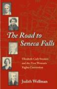 The Road to Seneca Falls: Elizabeth Cady Stanton and the First Woman's Rights Convention