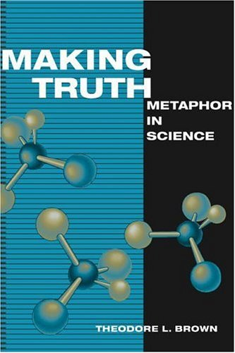 Making Truth: METAPHOR IN SCIENCE - Theodore L. Brown