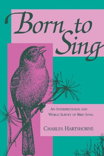 Born to Sing: An Interpretation and World Survey of Bird Song (A Midland Book) - Charles Hartshorne