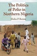 The Politics of Polio in Northern Nigeria