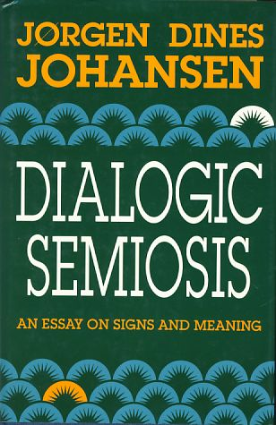 Dialogic semiosis. An essay on signs and meaning. - Johansen, Jørgen Dines