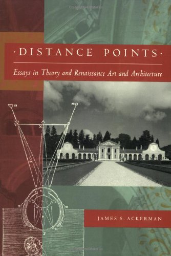 Distance Points: Studies in Theory and Renaissance Art and Architecture - James S. Ackerman