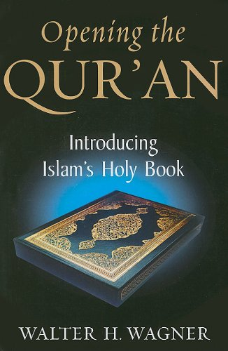 Opening the Qur'an: Introducing Islam's Holy Book - Walter H. Wagner