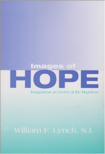 Images Of Hope: Imagination as Healer of the Hopeless - William F. Lynch S.J.