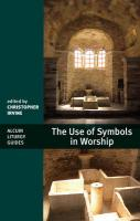 The Use of Symbols in Worship (Alcuin Liturgy Guides)