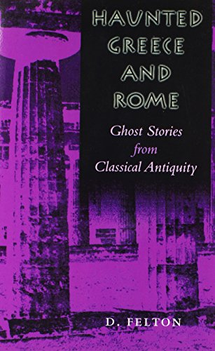 Haunted Greece and Rome: Ghost Stories from Classical Antiquity - D. Felton