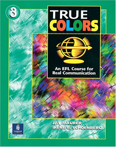 True Colors: An EFL Course for Real Communication (Level 3 Student Book) - Jay Maurer; Irene E. Schoenberg