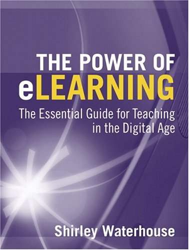 The Power of eLearning: The Essential Guide for Teaching in the Digital Age - Shirley Waterhouse