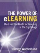 The Power of Elearning: The Essential Guide for Teaching in the Digital Age