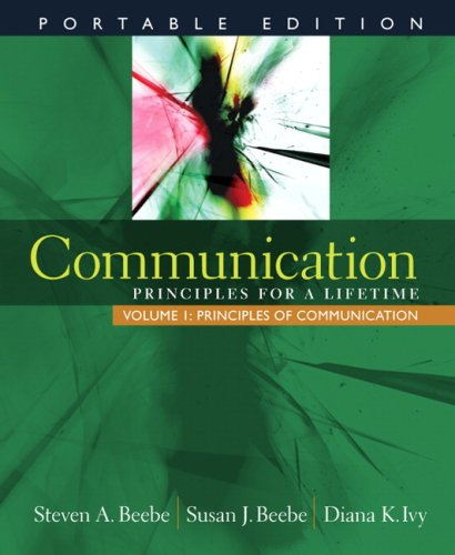 Communication: Principles for a Lifetime, Portable Edition -- Volume 1: Principles of Communication - Steven A. Beebe, Susan J. Beebe, Diana K. Ivy