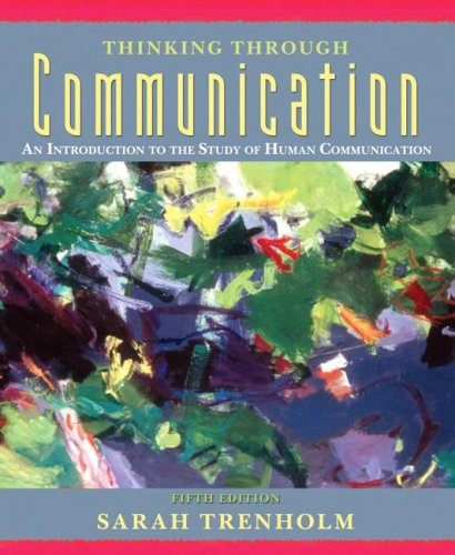 Thinking Through Communication: An Introduction to the Study of Human Communication (5th Edition) - Sarah Trenholm