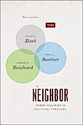 The Neighbor: Three Inquiries in Political Theology, with a new Preface (Trios)