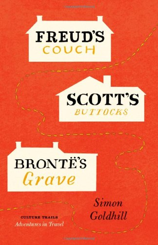 Freud's Couch, Scott's Buttocks, Bront?'s Grave (Culture Trails: Adventures in Travel) - Simon Goldhill