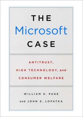 The Microsoft Case: Antitrust, High Technology, and Consumer Welfare - William H. Page; John E. Lopatka