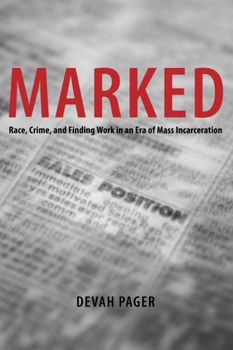 Marked: Race, Crime, and Finding Work in an Era of Mass Incarceration - Devah Pager
