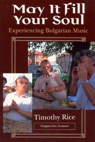 May It Fill Your Soul : Experiencing Bulgarian Music - Timothy Rice