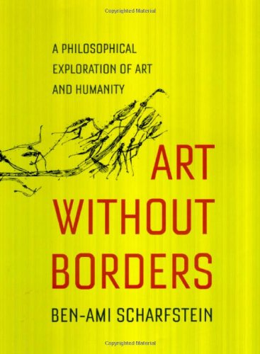 Art Without Borders: A Philosophical Exploration of Art and Humanity - Ben-Ami Scharfstein