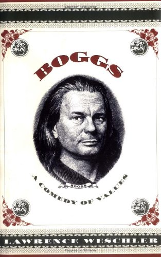 Boggs: A Comedy of Values (Passions and Wonders Series) - Lawrence Weschler