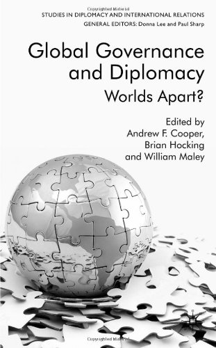 Global Governance and Diplomacy: Worlds Apart? (Studies in Diplomacy and International Relations) - Andrew F. Cooper; Brian Hocking; William Maley