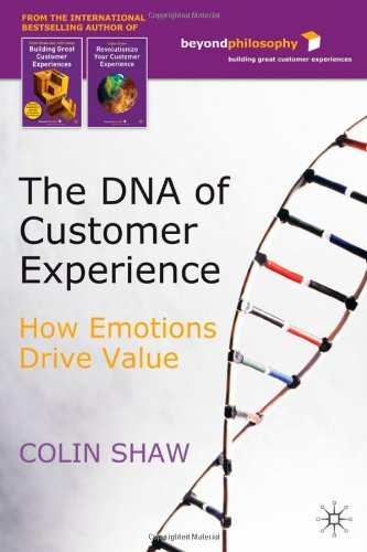 The DNA of Customer Experience: How Emotions Drive Value - Colin Shaw