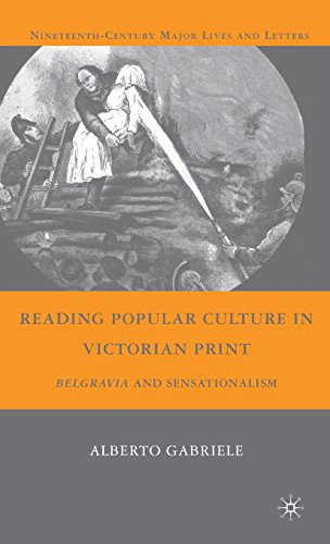 Reading Popular Culture in Victorian Print: Belgravia and Sensationalism (Nineteenth-Century Major Lives and Letters) - Alberto Gabriele