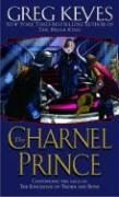 The Charnel Prince: Continuing the Saga of the Kindgoms of Thorn and Bone