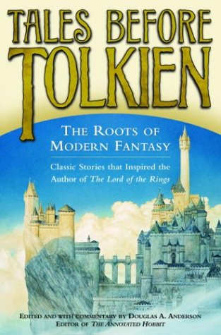 Tales Before Tolkien: The Roots of Modern Fantasy - Douglas A. Anderson