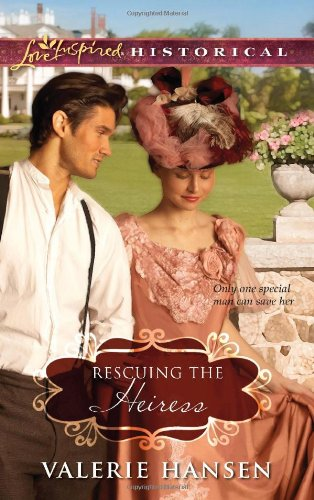 Rescuing the Heiress (Love Inspired Historical) - Valerie Hansen