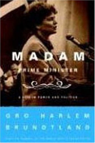 Madam Prime Minister: A Life in Power and Politics - Gro Harlem Brundtland