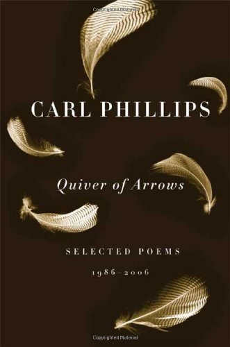 Quiver of Arrows: Selected Poems, 1986-2006 - Carl Phillips