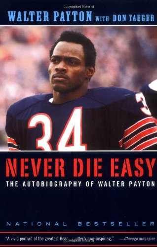 Never Die Easy: The Autobiography of Walter Payton - Walter Payton, Don Yaeger