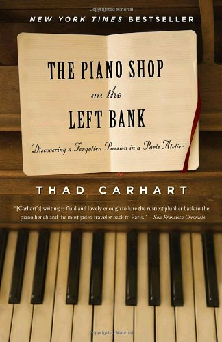 The Piano Shop on the Left Bank: Discovering a Forgotten Passion in a Paris Atelier - Thad Carhart