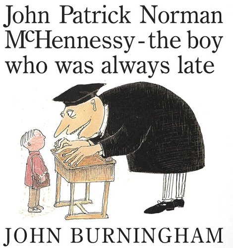 John Patrick Norman McHennessy: The Boy Who Was Always Late - John Burningham