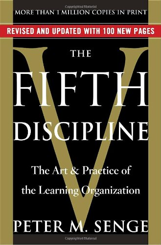 The Fifth Discipline: The Art  &  Practice of The Learning Organization - Peter M. Senge