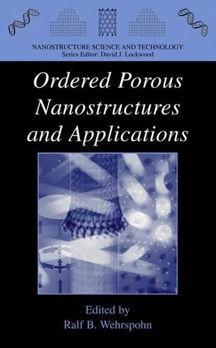 Ordered Porous Nanostructures and Applications (Nanostructure Science and Technology) - Ralf B. Wehrspohn