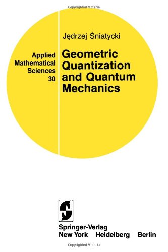 Geometric Quantization and Quantum Mechanics (Applied Mathematical Sciences) - Jedrzej Sniatycki