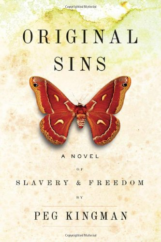 Original Sins: A Novel of Slavery  &  Freedom - Peg Kingman