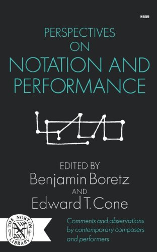 Perspectives on Notation and Performance (The Perspectives of new music series) - Benjamin Boretz; Edward T. Cone