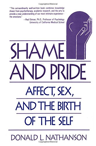 Shame and Pride: Affect, Sex, and the Birth of the Self - Donald L. Nathanson