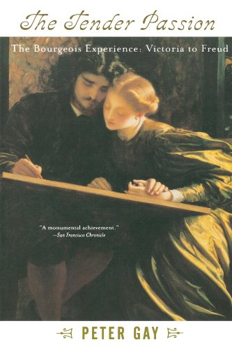 The Tender Passion: The Bourgeois Experience from Victoria to Freud (The Bourgeois Experience: Victoria to Freud) - Peter Gay