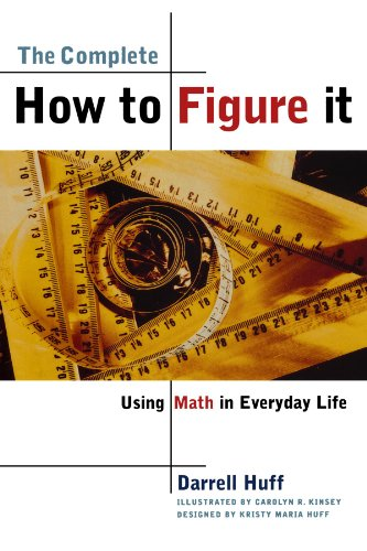 The Complete How to Figure It: Using Math in Everyday Life - Darrell Huff
