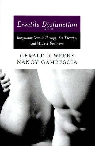 Erectile Dysfunction: Integrating Couple Therapy, Sex Therapy, and Medical Treatment - Nancy Gambescia; Gerald R. Weeks